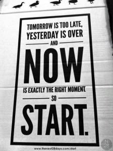 Next TwentyEight - Tomorrow is too late, Start Now, Next28 Start, Start Now sign